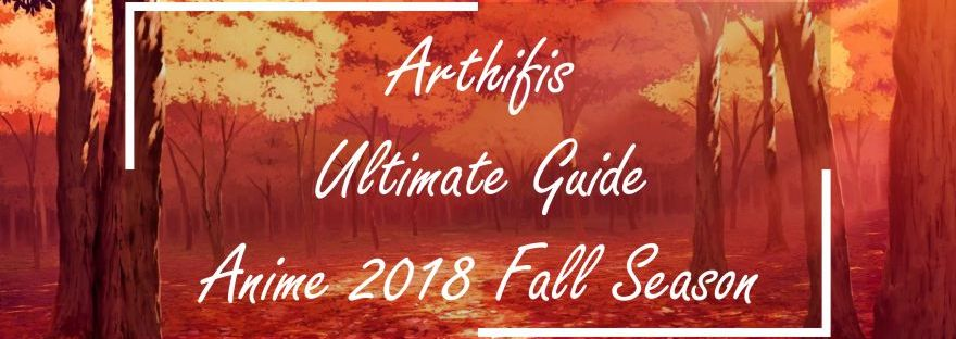 Arthifis Ultimate Guide for Anime 2018 Fall Season